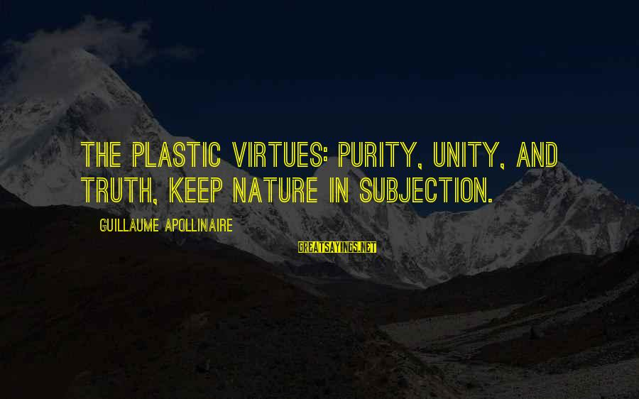 Apollinaire's Sayings By Guillaume Apollinaire: The plastic virtues: purity, unity, and truth, keep nature in subjection.