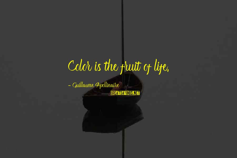 Apollinaire's Sayings By Guillaume Apollinaire: Color is the fruit of life.