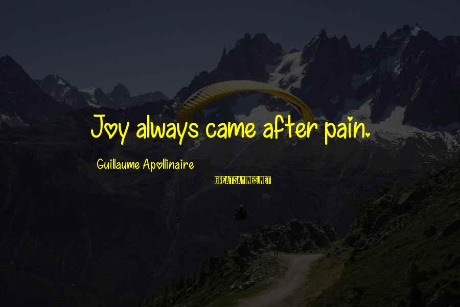 Apollinaire's Sayings By Guillaume Apollinaire: Joy always came after pain.