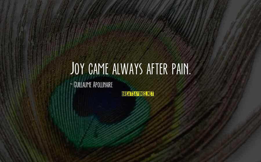 Apollinaire's Sayings By Guillaume Apollinaire: Joy came always after pain.