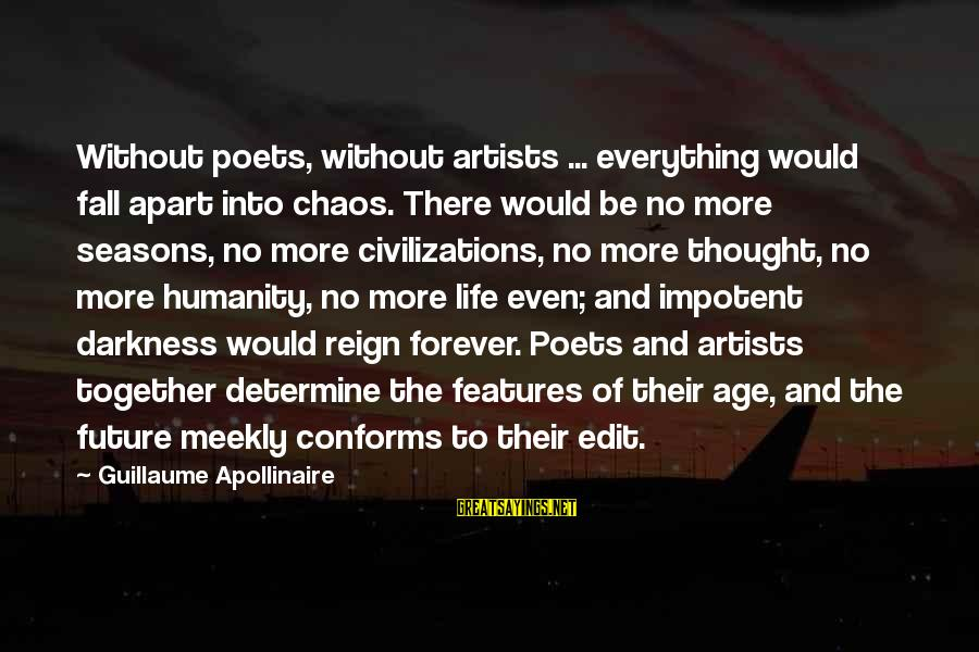 Apollinaire's Sayings By Guillaume Apollinaire: Without poets, without artists ... everything would fall apart into chaos. There would be no