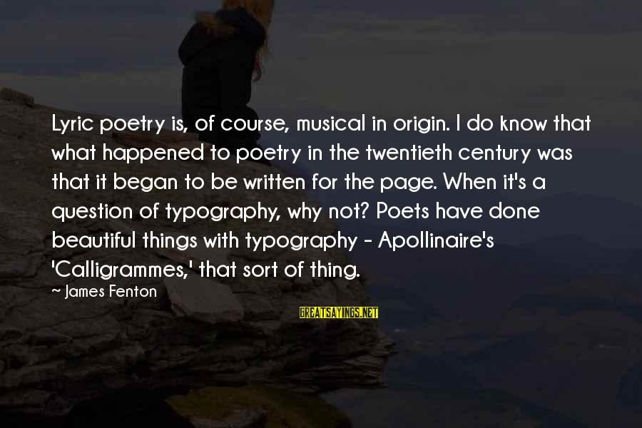 Apollinaire's Sayings By James Fenton: Lyric poetry is, of course, musical in origin. I do know that what happened to