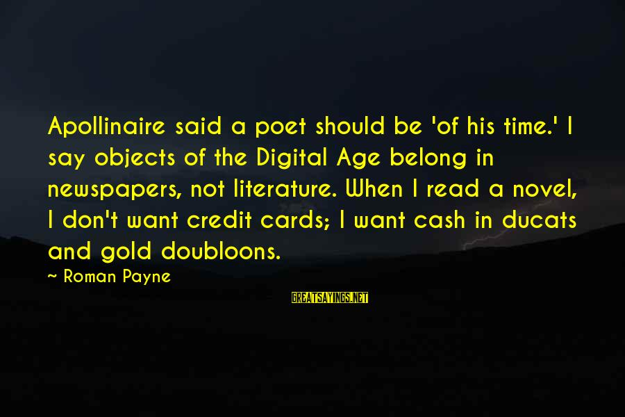 Apollinaire's Sayings By Roman Payne: Apollinaire said a poet should be 'of his time.' I say objects of the Digital