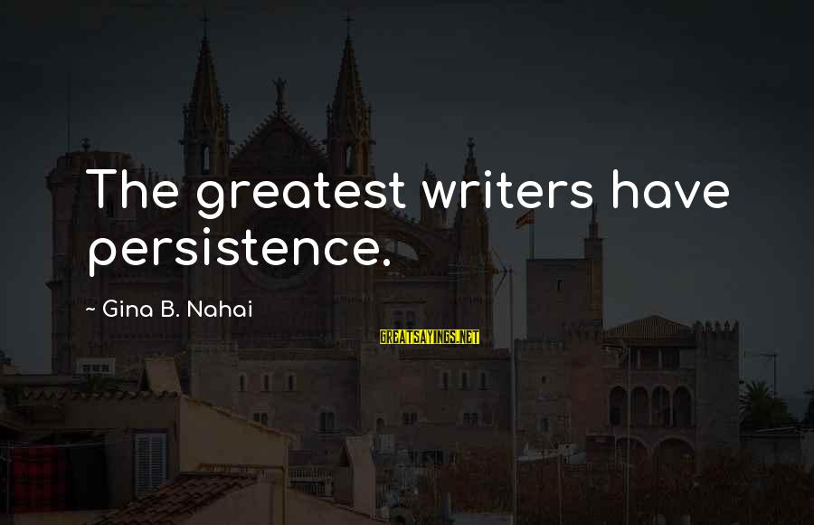 Apollo Thirteen Sayings By Gina B. Nahai: The greatest writers have persistence.