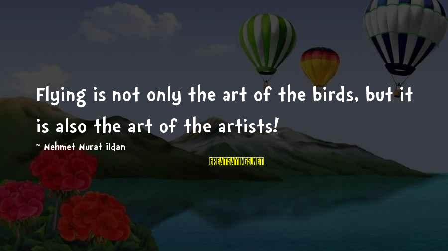 Apollo Thirteen Sayings By Mehmet Murat Ildan: Flying is not only the art of the birds, but it is also the art