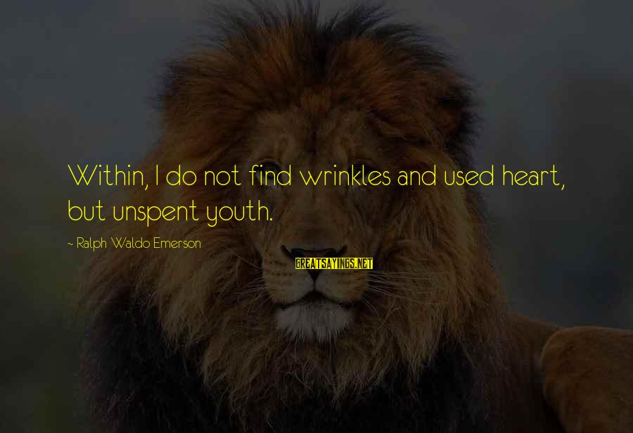 Apollo Thirteen Sayings By Ralph Waldo Emerson: Within, I do not find wrinkles and used heart, but unspent youth.