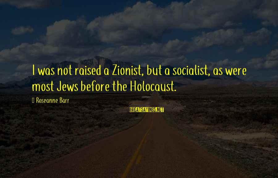 Apollo Thirteen Sayings By Roseanne Barr: I was not raised a Zionist, but a socialist, as were most Jews before the