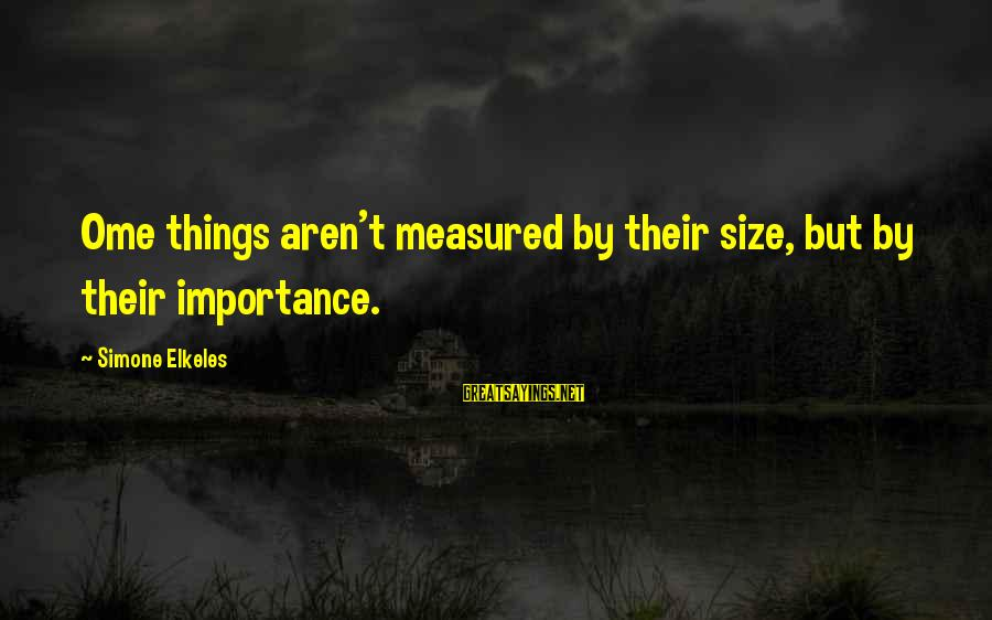 Apollo Thirteen Sayings By Simone Elkeles: Ome things aren't measured by their size, but by their importance.