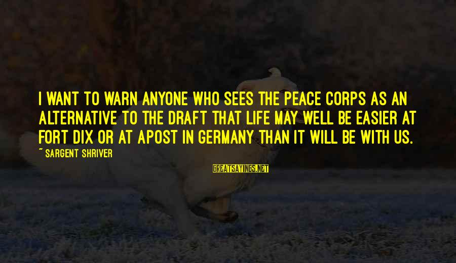 Apost Sayings By Sargent Shriver: I want to warn anyone who sees the Peace Corps as an alternative to the