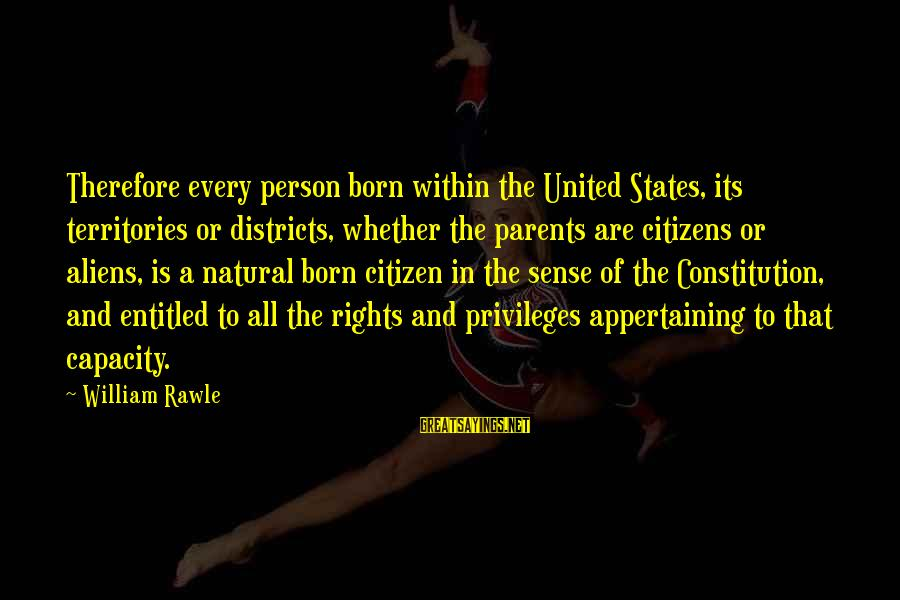 Appertaining Sayings By William Rawle: Therefore every person born within the United States, its territories or districts, whether the parents