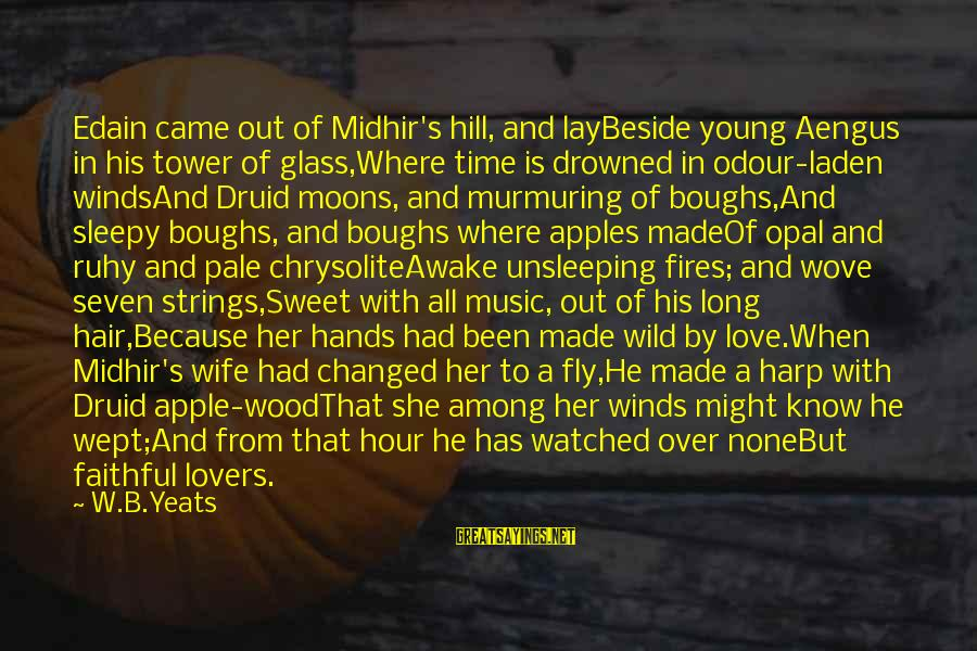 Apple Lovers Sayings By W.B.Yeats: Edain came out of Midhir's hill, and layBeside young Aengus in his tower of glass,Where