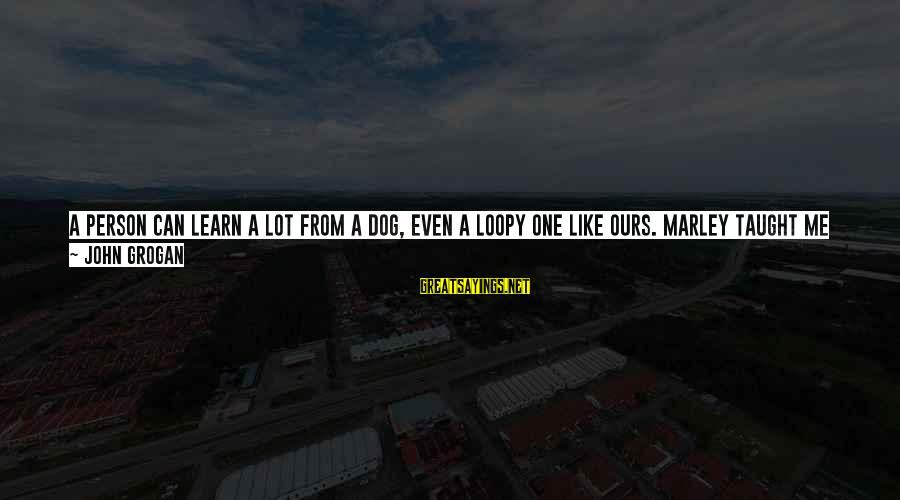 Appreciate The Simple Things In Life Sayings By John Grogan: A person can learn a lot from a dog, even a loopy one like ours.