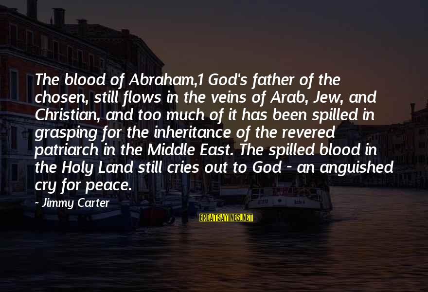 Arab Christian Sayings By Jimmy Carter: The blood of Abraham,1 God's father of the chosen, still flows in the veins of