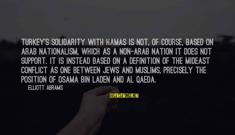 Arab Nationalism Sayings By Elliott Abrams: Turkey's solidarity with Hamas is not, of course, based on Arab nationalism, which as a