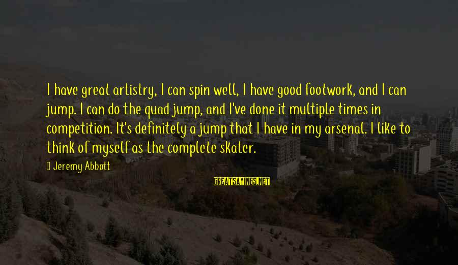 Arabella Donn Sayings By Jeremy Abbott: I have great artistry, I can spin well, I have good footwork, and I can
