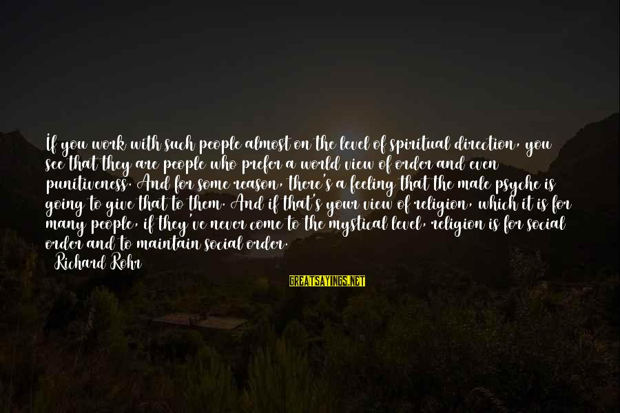 Arabella Donn Sayings By Richard Rohr: If you work with such people almost on the level of spiritual direction, you see