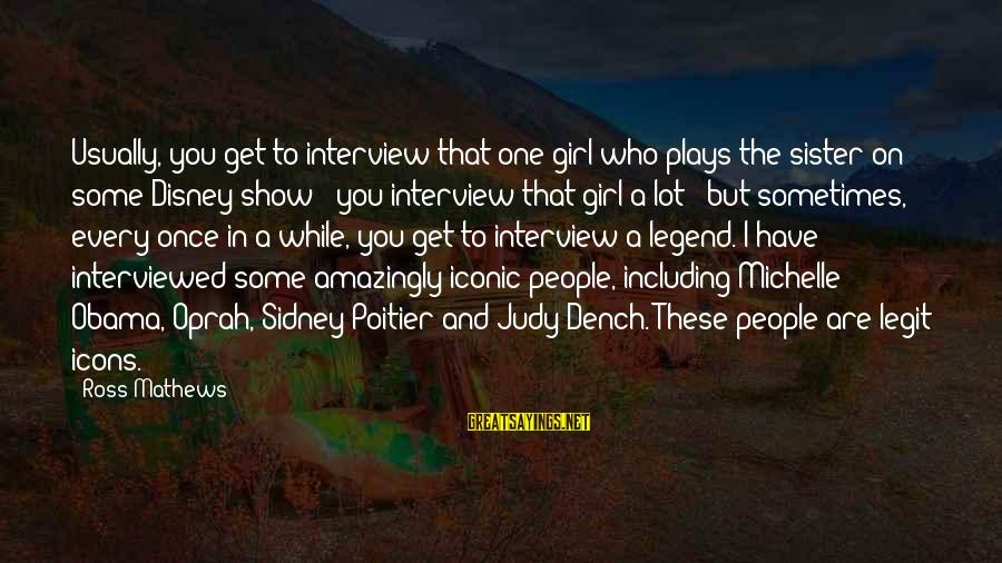 Arabella Donn Sayings By Ross Mathews: Usually, you get to interview that one girl who plays the sister on some Disney