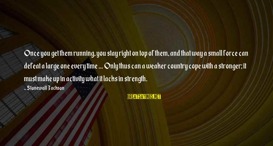 Arabella Donn Sayings By Stonewall Jackson: Once you get them running, you stay right on top of them, and that way