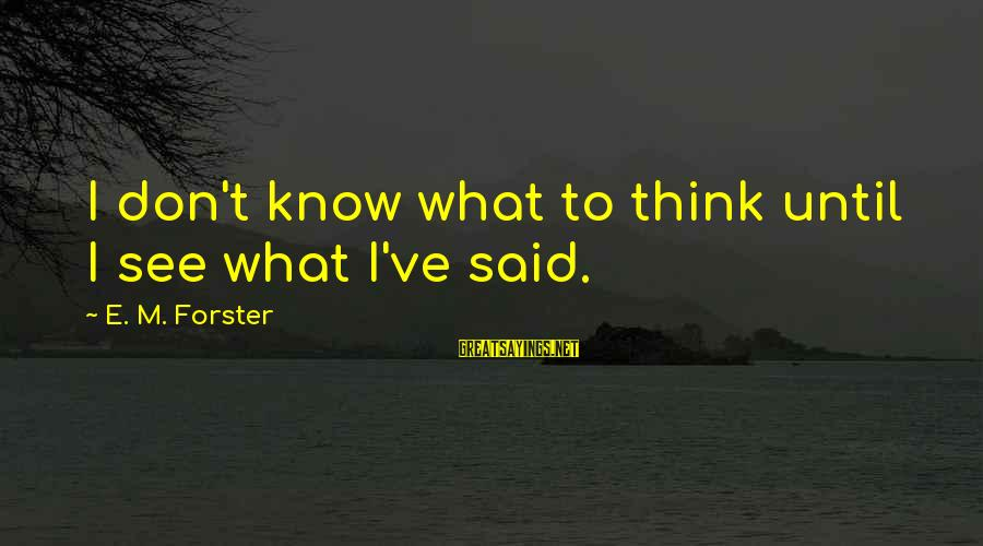 Arabic Beauty Sayings By E. M. Forster: I don't know what to think until I see what I've said.