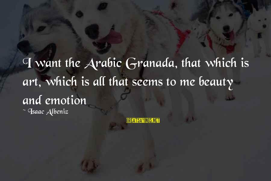 Arabic Beauty Sayings By Isaac Albeniz: I want the Arabic Granada, that which is art, which is all that seems to