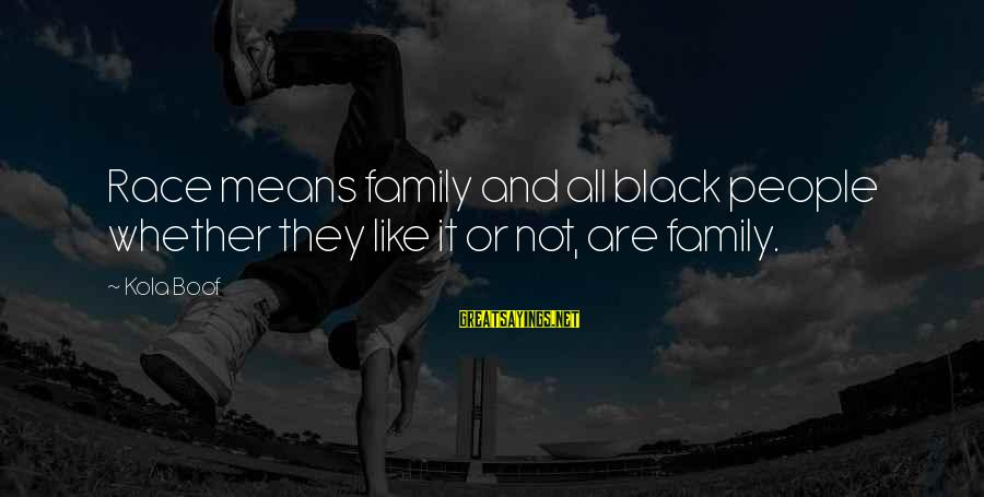 Arabic Beauty Sayings By Kola Boof: Race means family and all black people whether they like it or not, are family.