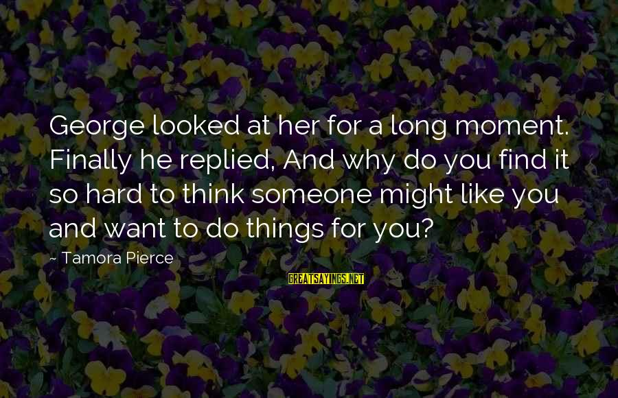 Arabic Beauty Sayings By Tamora Pierce: George looked at her for a long moment. Finally he replied, And why do you