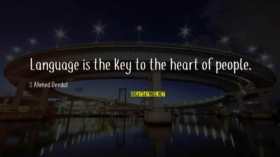 Arabic Love Sayings By Ahmed Deedat: Language is the key to the heart of people.