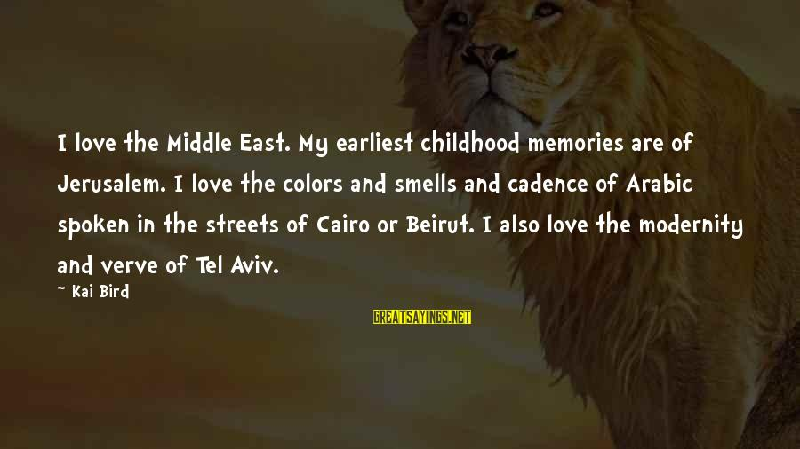 Arabic Love Sayings By Kai Bird: I love the Middle East. My earliest childhood memories are of Jerusalem. I love the