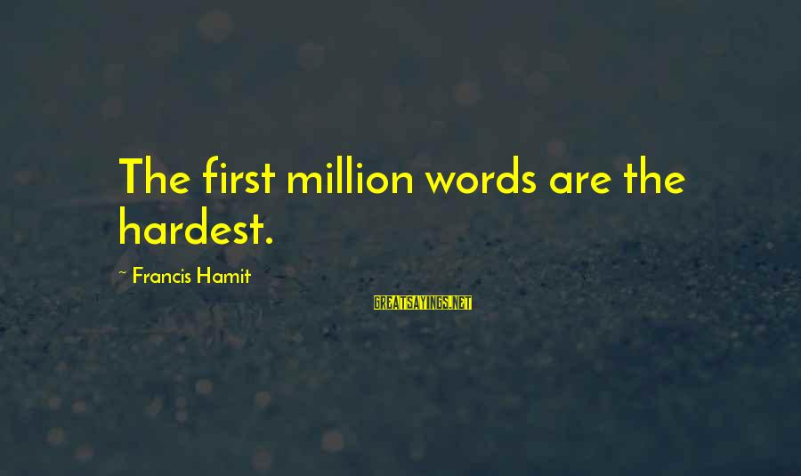 Arabische Liefdes Sayings By Francis Hamit: The first million words are the hardest.