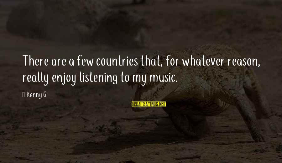 Arabische Liefdes Sayings By Kenny G: There are a few countries that, for whatever reason, really enjoy listening to my music.