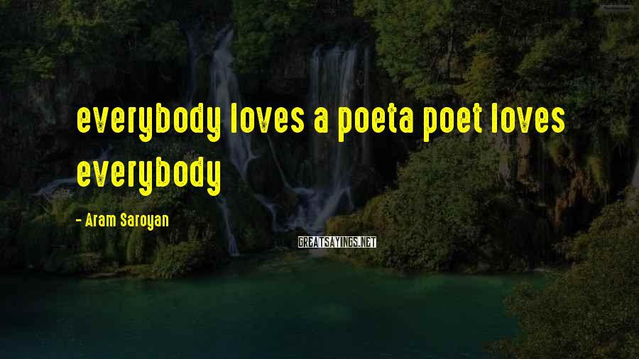 Aram Saroyan Sayings: everybody loves a poeta poet loves everybody