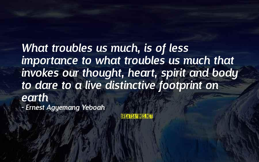 Arby N The Chief Arbiter Sayings By Ernest Agyemang Yeboah: What troubles us much, is of less importance to what troubles us much that invokes