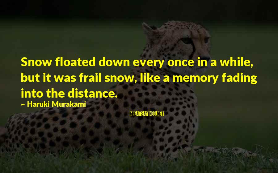 Arby N The Chief Arbiter Sayings By Haruki Murakami: Snow floated down every once in a while, but it was frail snow, like a