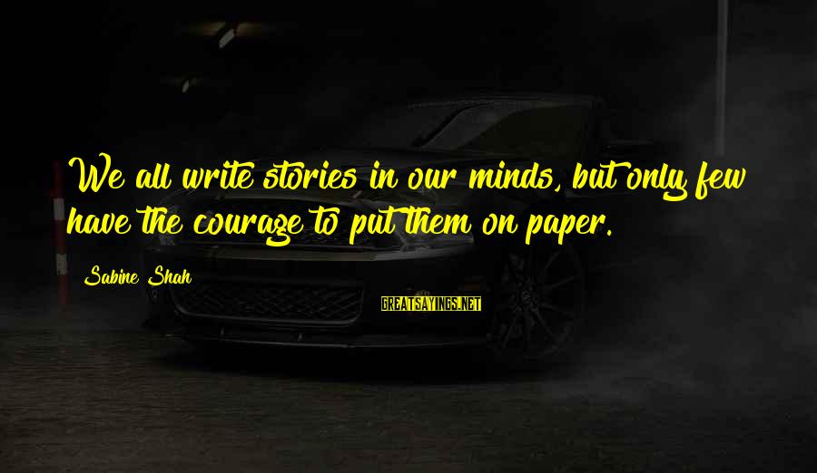 Arby N The Chief Arbiter Sayings By Sabine Shah: We all write stories in our minds, but only few have the courage to put