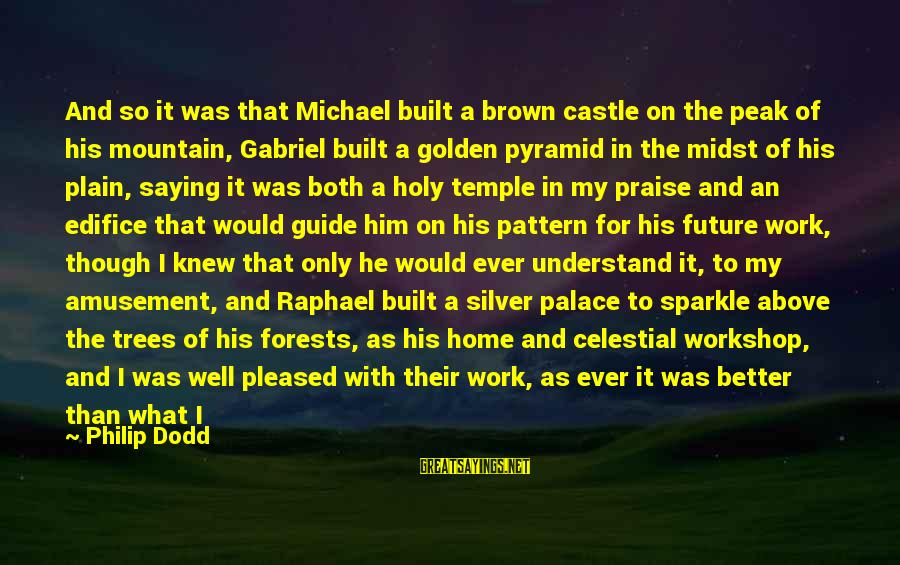 Archangel Inspirational Sayings By Philip Dodd: And so it was that Michael built a brown castle on the peak of his
