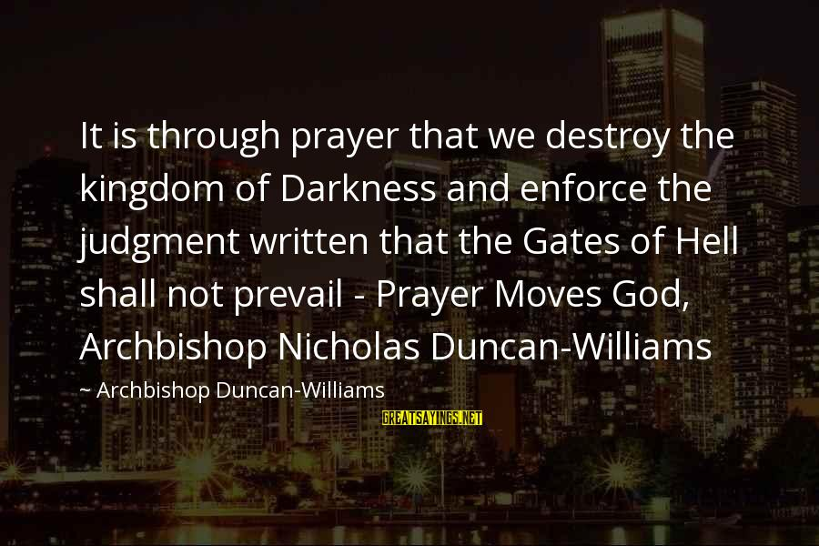 Archbishop Duncan Williams Sayings By Archbishop Duncan-Williams: It is through prayer that we destroy the kingdom of Darkness and enforce the judgment