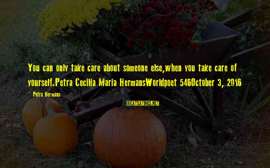 Archbishop Duncan Williams Sayings By Petra Hermans: You can only take care about someone else,when you take care of yourself.Petra Cecilia Maria