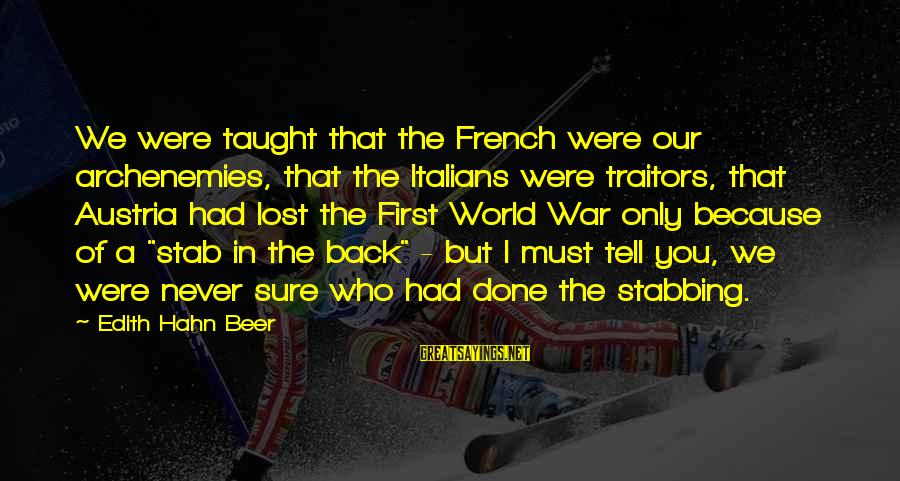 Archenemies Sayings By Edith Hahn Beer: We were taught that the French were our archenemies, that the Italians were traitors, that
