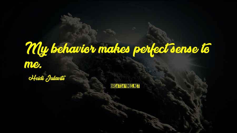 Archenemies Sayings By Heidi Julavits: My behavior makes perfect sense to me.