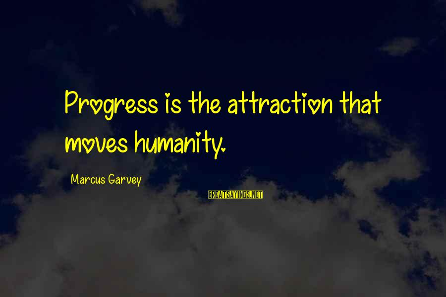 Archenemies Sayings By Marcus Garvey: Progress is the attraction that moves humanity.