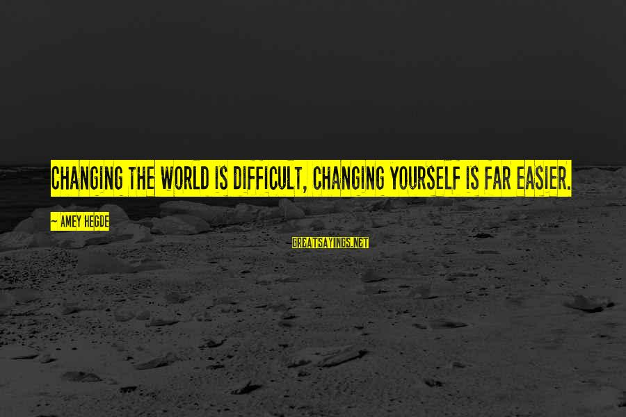 Archer Ant Sayings By Amey Hegde: Changing the world is difficult, changing yourself is far easier.