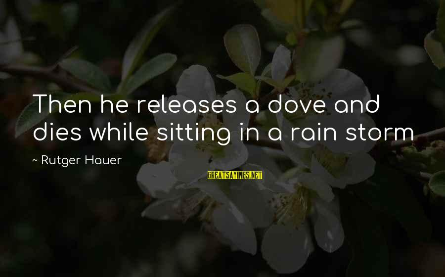 Archer Ant Sayings By Rutger Hauer: Then he releases a dove and dies while sitting in a rain storm