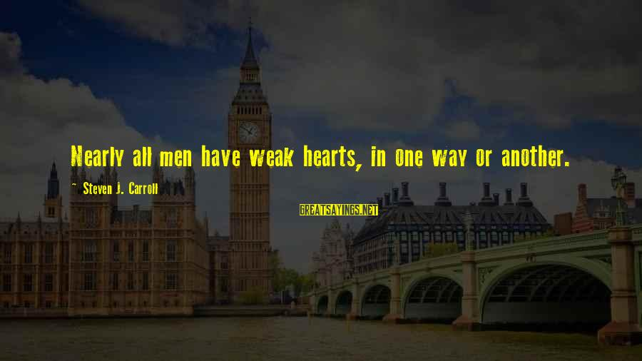Archer Ant Sayings By Steven J. Carroll: Nearly all men have weak hearts, in one way or another.