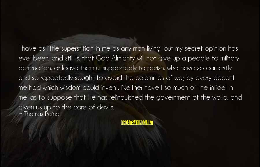 Archer Ant Sayings By Thomas Paine: I have as little superstition in me as any man living, but my secret opinion