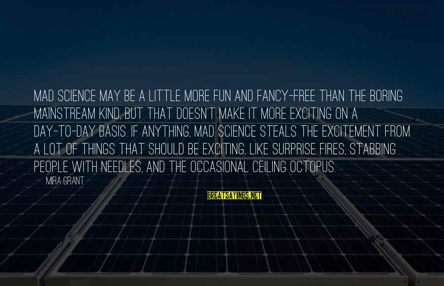 Are U Mad Sayings By Mira Grant: Mad science may be a little more fun and fancy-free than the boring mainstream kind,