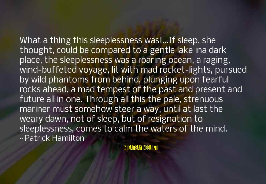 Are U Mad Sayings By Patrick Hamilton: What a thing this sleeplessness was!...If sleep, she thought, could be compared to a gentle