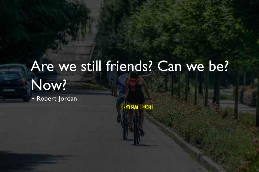 Are We Still Friends Sayings By Robert Jordan: Are we still friends? Can we be? Now?