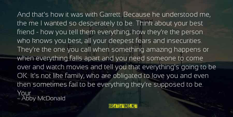 Are You Ok Day Sayings By Abby McDonald: And that's how it was with Garrett. Because he understood me, the me I wanted