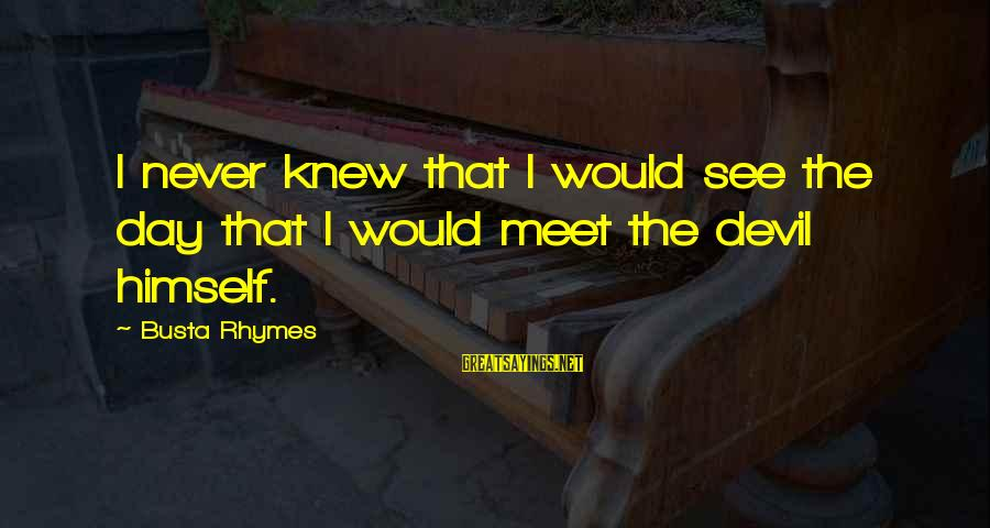 Are You Ok Day Sayings By Busta Rhymes: I never knew that I would see the day that I would meet the devil