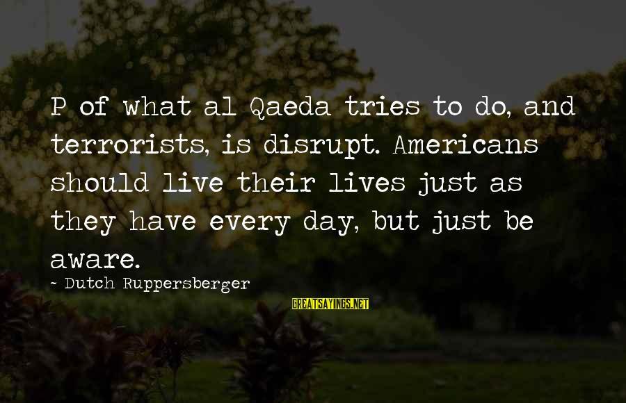 Are You Ok Day Sayings By Dutch Ruppersberger: P of what al Qaeda tries to do, and terrorists, is disrupt. Americans should live